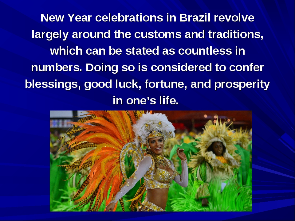 New Year celebrations in Brazil revolve largely around the customs and tradit...