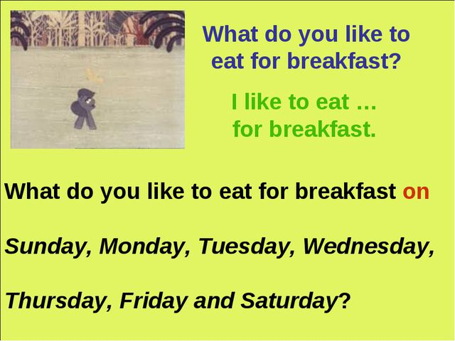What do you like to eat for breakfast? I like to eat … for breakfast. What do...
