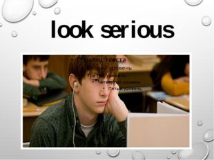 look serious