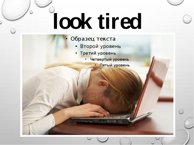 look tired
