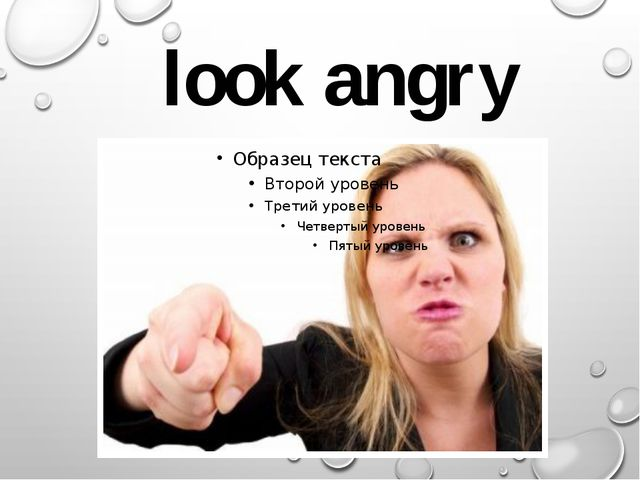 look angry