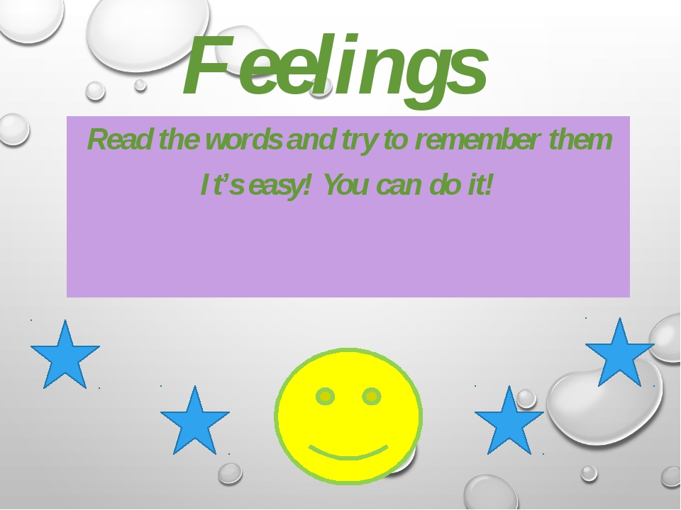 Feelings Read the words and try to remember them It's easy! You can do it!