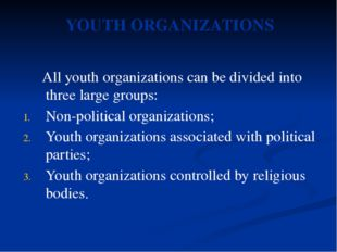 All youth organizations can be divided into three large groups: Non-politica