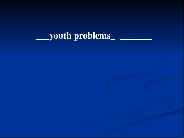 ___youth problems_ _______
