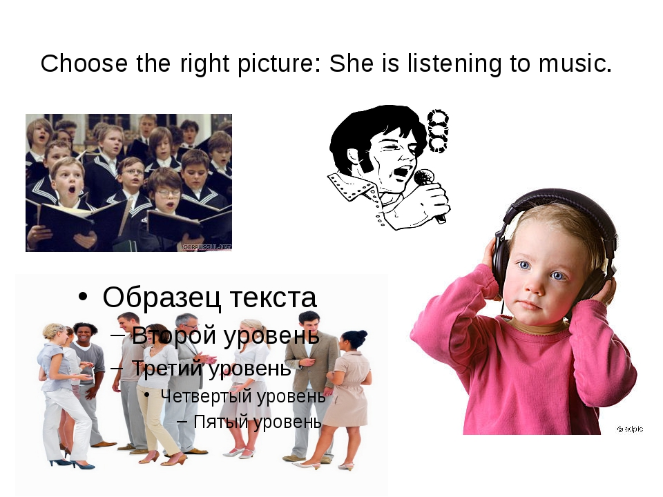 Choose the right picture: She is listening to music.