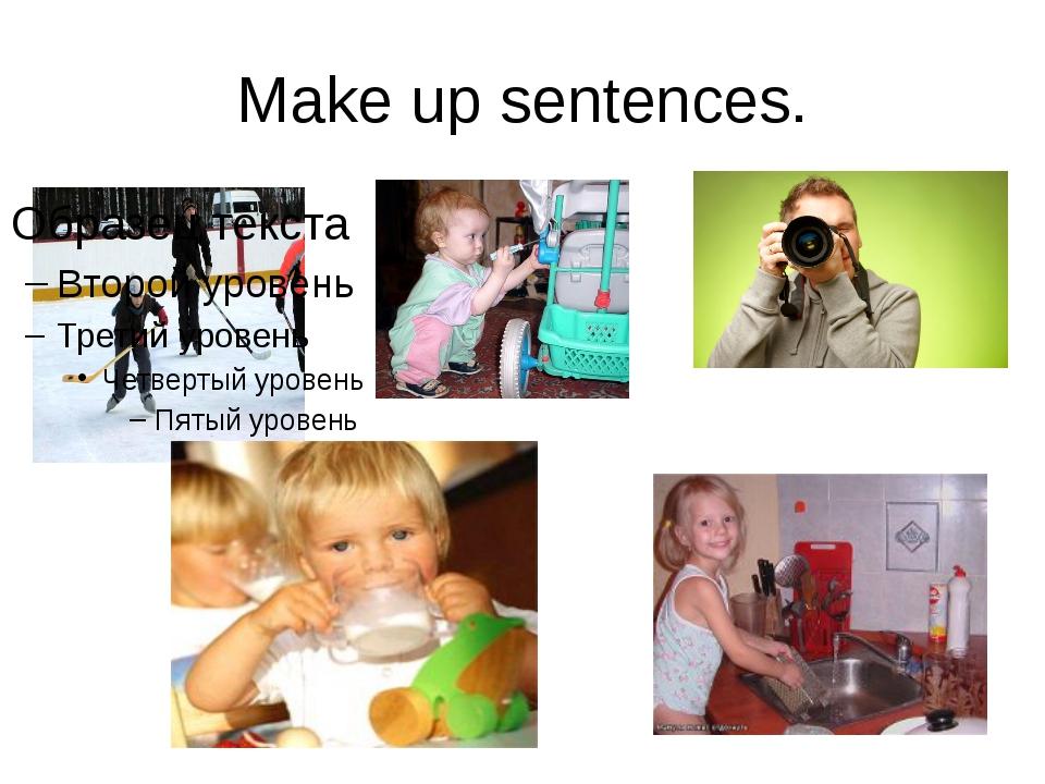 Make up sentences.