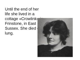 Until the end of her life she lived in a cottage «Crowlink» in Frinstone, in