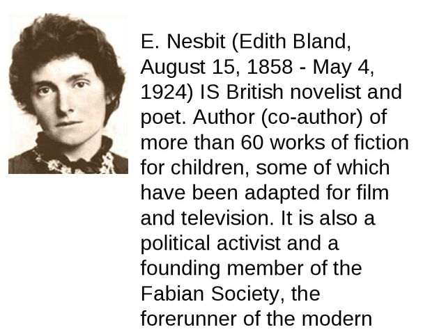 E. Nesbit (Edith Bland, August 15, 1858 - May 4, 1924) IS British novelist an...