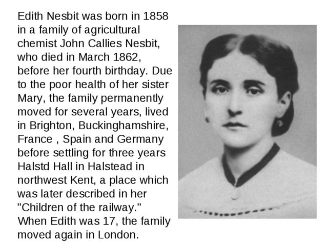 Edith Nesbit was born in 1858 in a family of agricultural chemist John Callie...