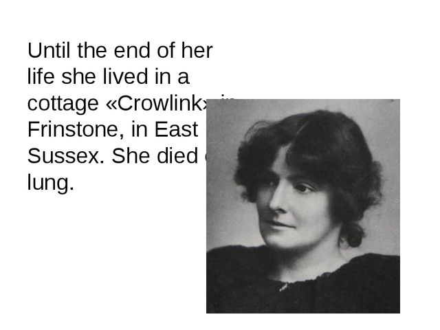 Until the end of her life she lived in a cottage «Crowlink» in Frinstone, in...