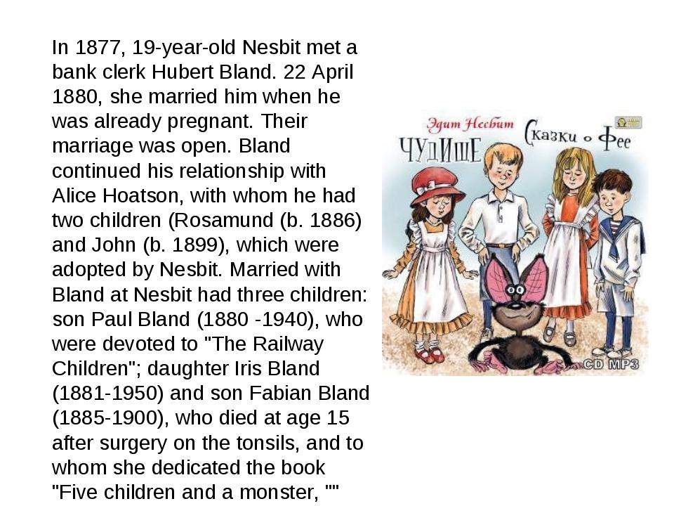 In 1877, 19-year-old Nesbit met a bank clerk Hubert Bland. 22 April 1880, she...