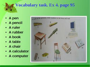 A pen A pencil A ruler A rubber A book A table A chair A calculator A compute