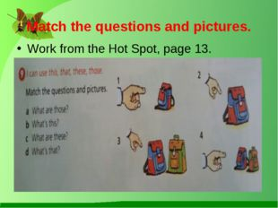 Match the questions and pictures. Work from the Hot Spot, page 13.