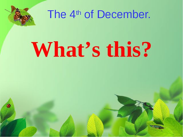 The 4th of December. What's this?