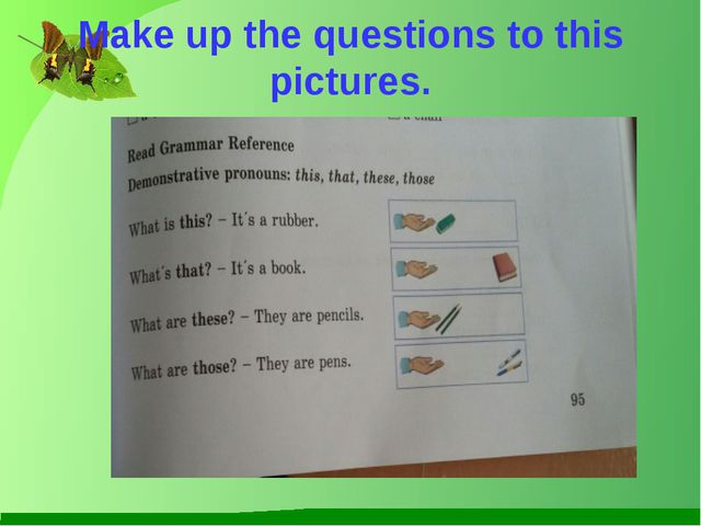 Make up the questions to this pictures.