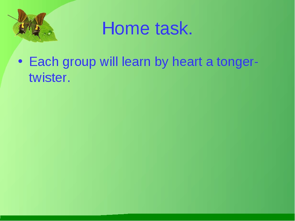Home task. Each group will learn by heart a tonger-twister.
