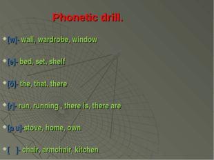 Phonetic drill. [w]- wall, wardrobe, window [e]- bed, set, shelf [ð]- the, th