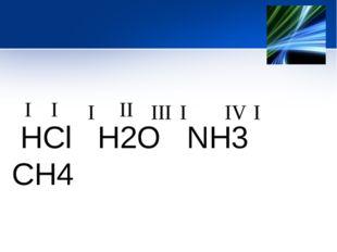 HCl H2O NH3 CH4 I I I I I II III IV