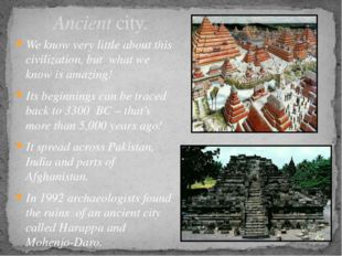 We know very little about this civilization, but what we know is amazing! Its