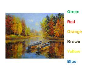 Green Red Orange Brown Yellow Blue