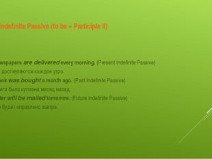 Indefinite Passive (to be + Participle II) The newspapersare deliveredevery
