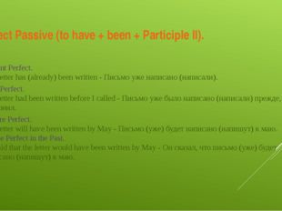 Perfect Passive (to have + been + Participle II). Present Perfect. The letter