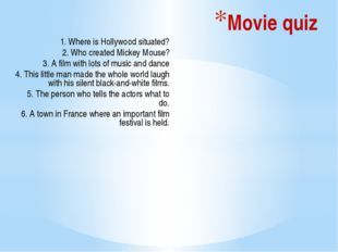 Movie quiz 1. Where is Hollywood situated? 2. Who created Mickey Mouse? 3. A
