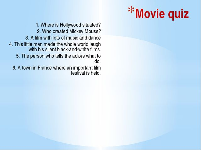 Movie quiz 1. Where is Hollywood situated? 2. Who created Mickey Mouse? 3. A...