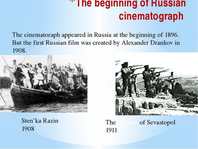 The beginning of Russian cinematograph The cinematoraph appeared in Russia at...