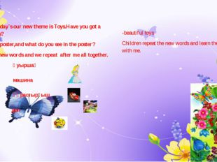Children today`s our new theme is Toys.Have you got a favorite toys? Look at