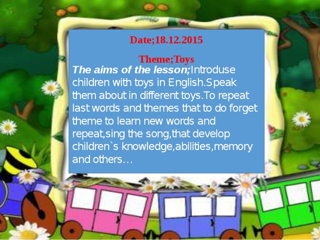 The aims of the lesson;Introduse children with toys in English.Speak them ab...
