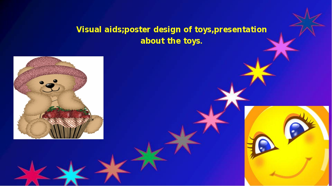 Visual aids;poster design of toys,presentation about the toys.