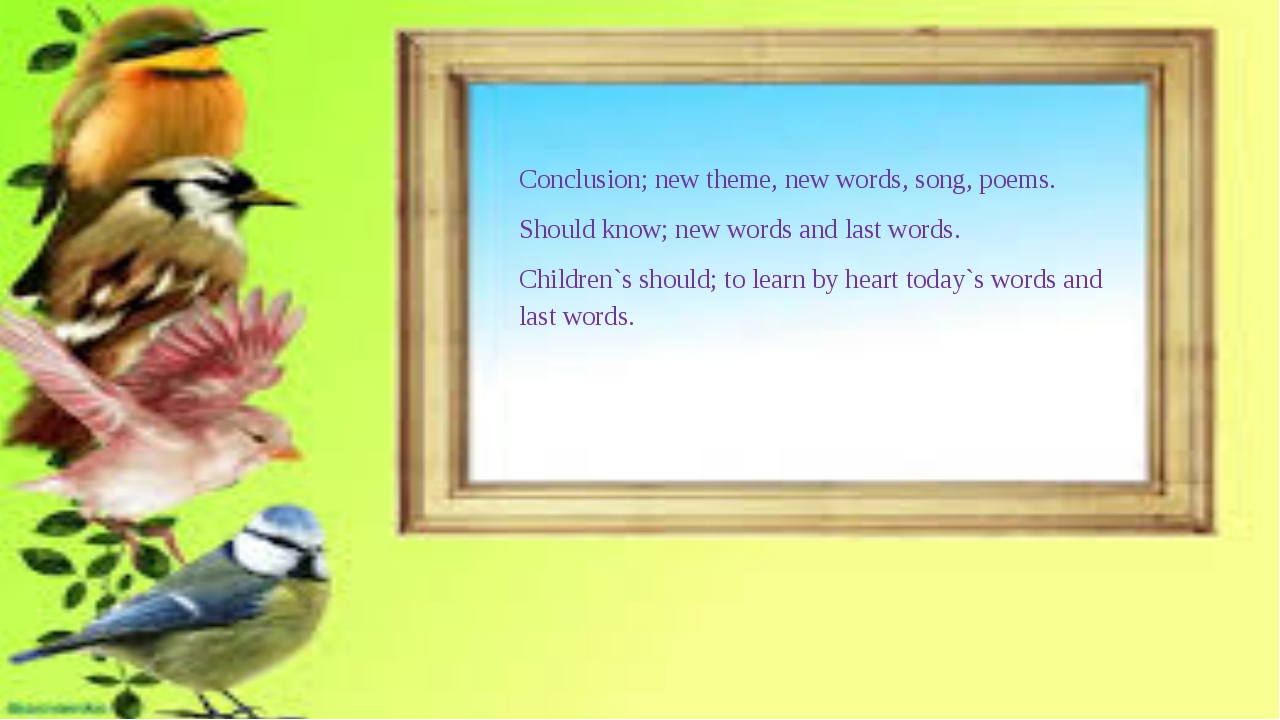 Conclusion; new theme, new words, song, poems. Should know; new words and las...