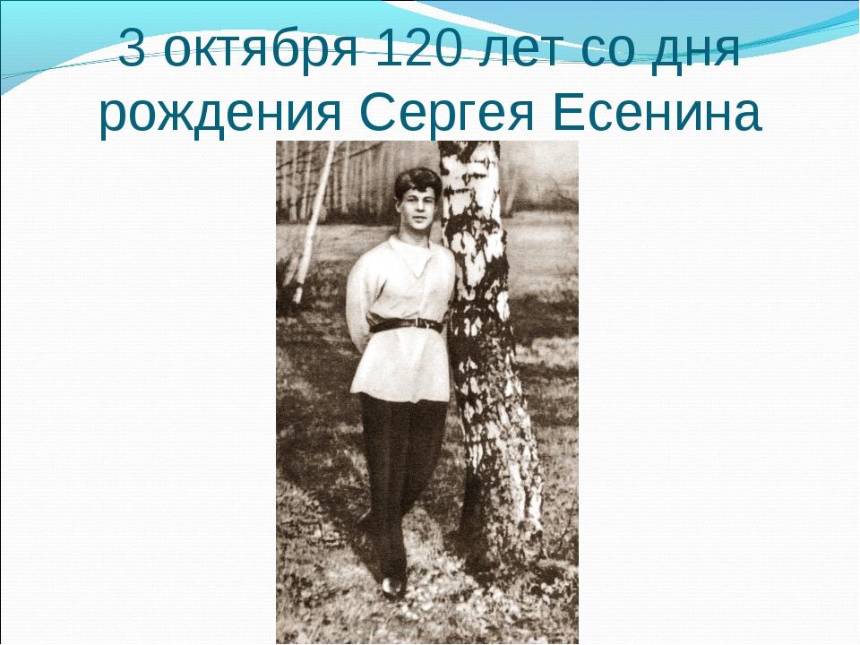 3 октября 120 лет со дня рождения Сергея Есенина