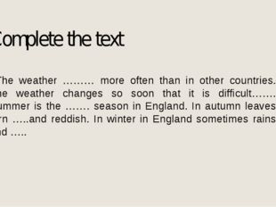 Complete the text The weather ……… more often than in other countries. The wea