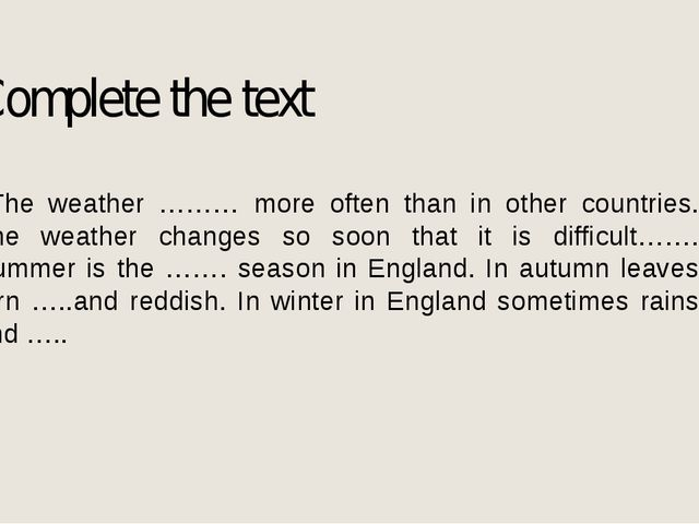 Complete the text The weather ……… more often than in other countries. The wea...