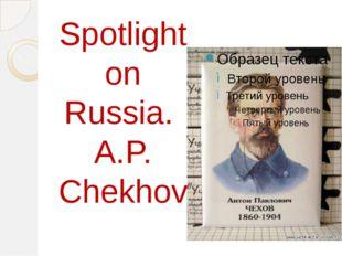 Spotlight on Russia. A.P. Chekhov