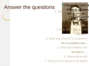 Answer the questions 1. When was Chekhov born? He was born… 2. Where did he l