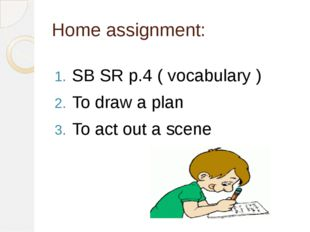 Home assignment: SB SR p.4 ( vocabulary ) To draw a plan To act out a scene