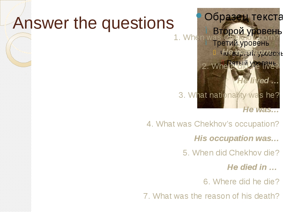 Answer the questions 1. When was Chekhov born? He was born… 2. Where did he l...