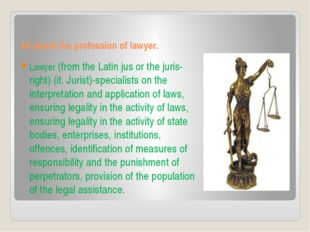 All about the profession of lawyer. Lawyer (from the Latin jus or the juris-r
