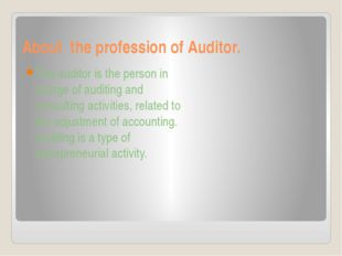 About the profession of Auditor. The auditor is the person in charge of audit