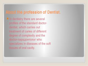 About the profession of Dentist. In dentistry there are several profiles of t