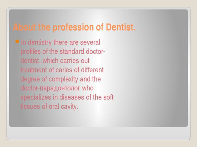 About the profession of Dentist. In dentistry there are several profiles of t...