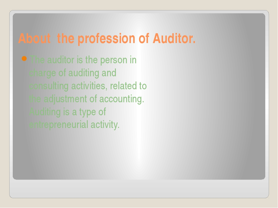 About the profession of Auditor. The auditor is the person in charge of audit...