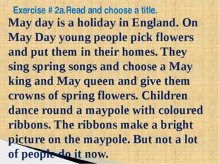Exercise # 2a.Read and choose a title. May day is a holiday in England. On Ma