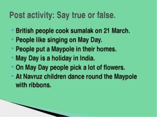 British people cook sumalak on 21 March. People like singing on May Day. Peop