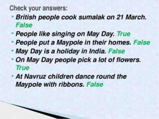 British people cook sumalak on 21 March. False People like singing on May Day