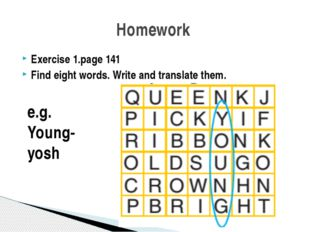 Exercise 1.page 141 Find eight words. Write and translate them. Homework e.g.