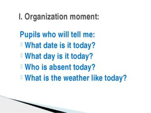 Pupils who will tell me: What date is it today? What day is it today? Who is